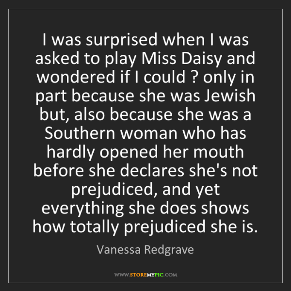 Vanessa Redgrave: I was surprised when I was asked to play Miss Daisy and...