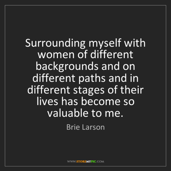 Brie Larson: Surrounding myself with women of different backgrounds...