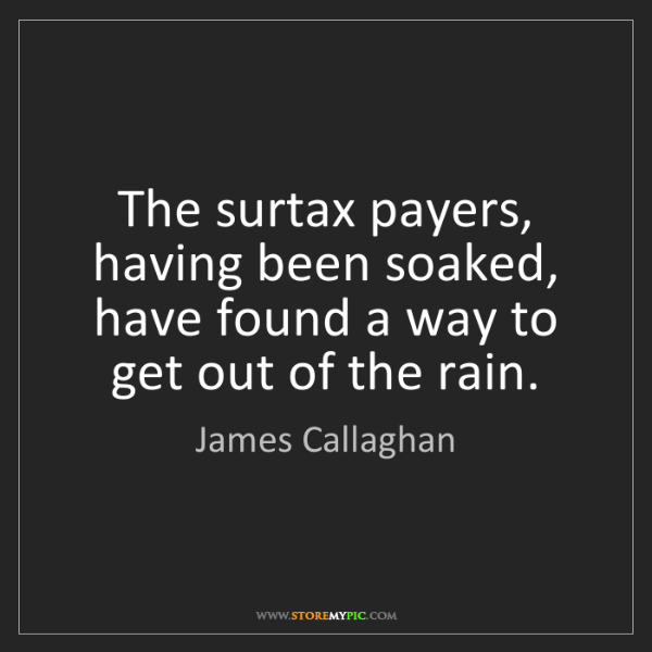 James Callaghan: The surtax payers, having been soaked, have found a way...