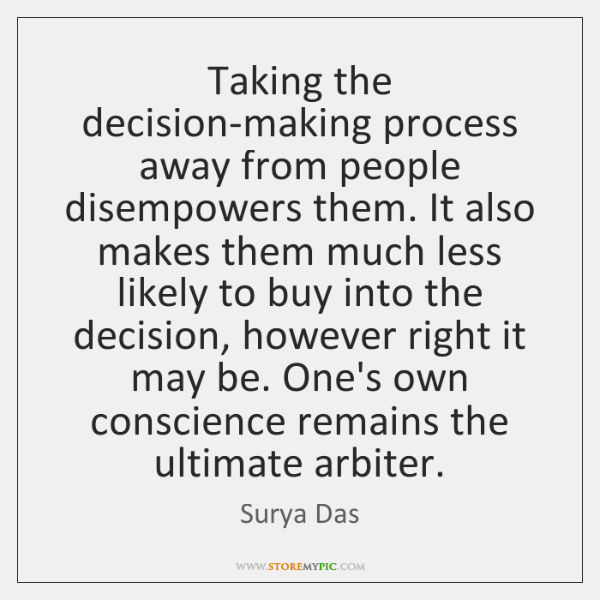 Taking the decision-making process away from people disempowers them. It also makes ...