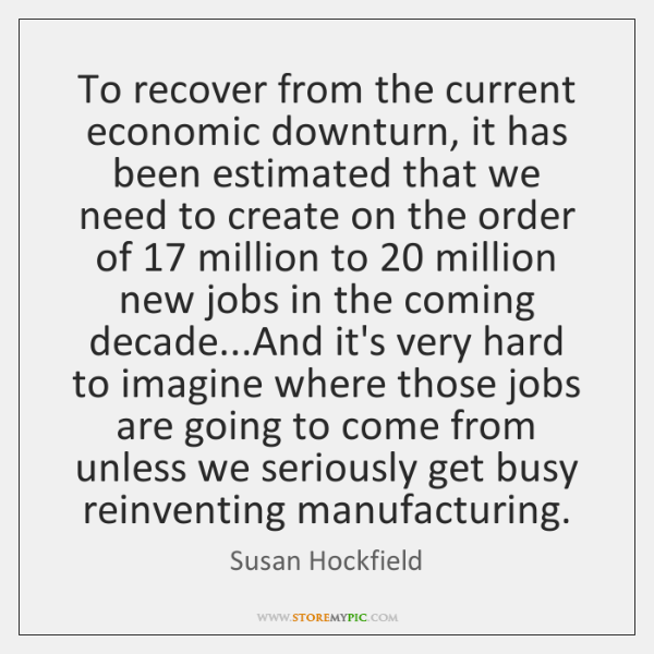To recover from the current economic downturn, it has been estimated that ...