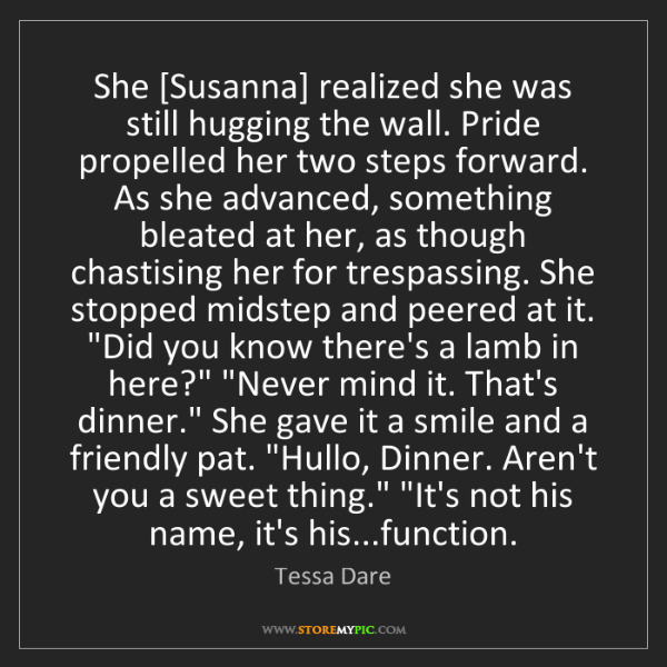 Tessa Dare: She [Susanna] realized she was still hugging the wall....