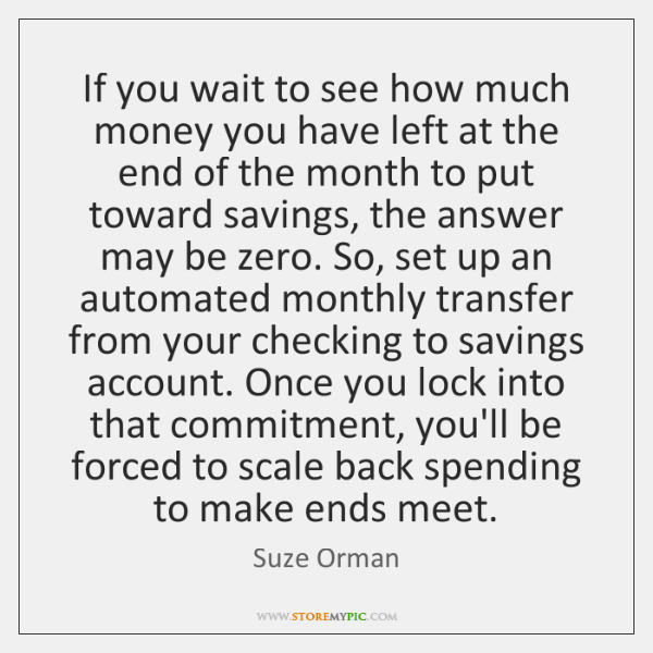 If you wait to see how much money you have left at ...