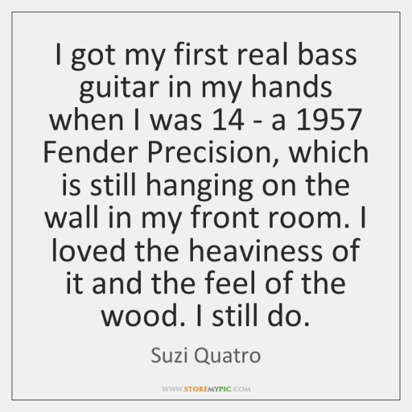 I got my first real bass guitar in my hands when I ...