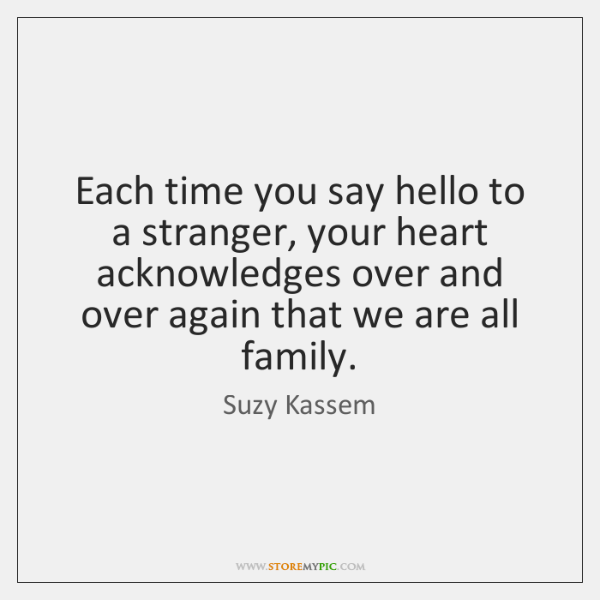 Each time you say hello to a stranger, your heart acknowledges over ...