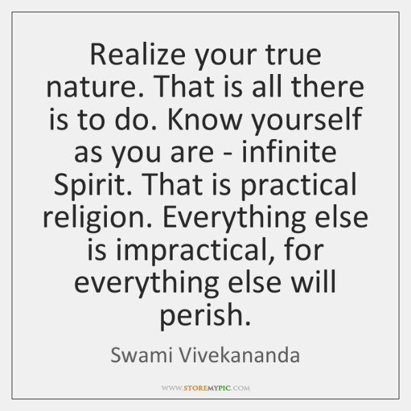 Realize your true nature. That is all there is to do. Know ...