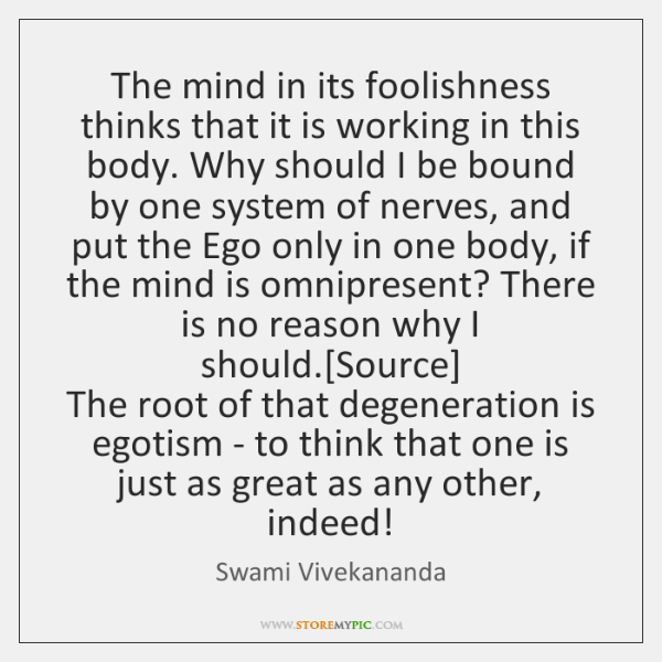 The mind in its foolishness thinks that it is working in this ...
