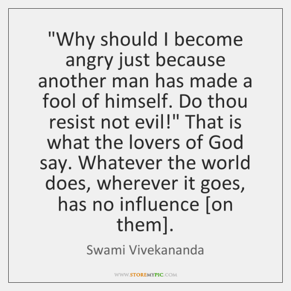 """""""Why should I become angry just because another man has made a ..."""