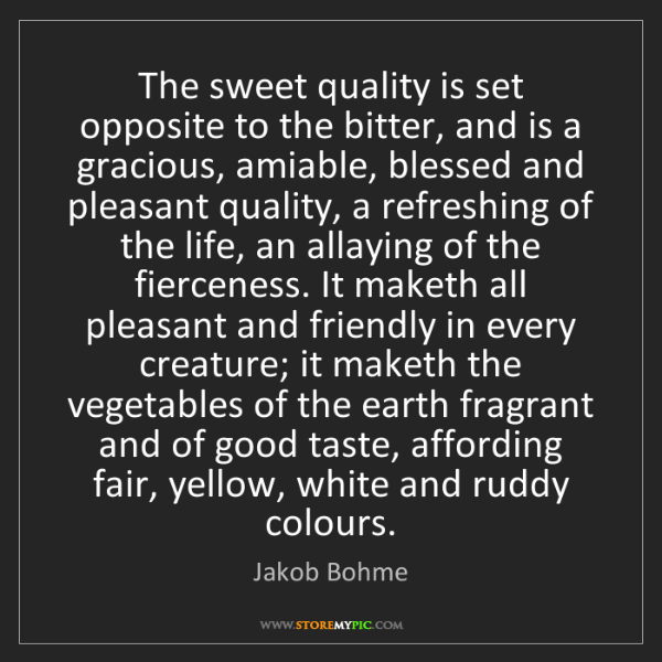 Jakob Bohme: The sweet quality is set opposite to the bitter, and...