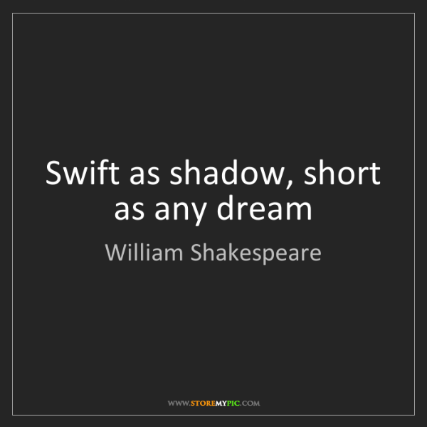 William Shakespeare: Swift as shadow, short as any dream