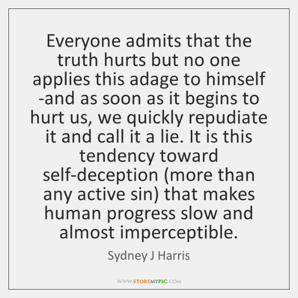 Everyone admits that the truth hurts but no one applies this adage ...