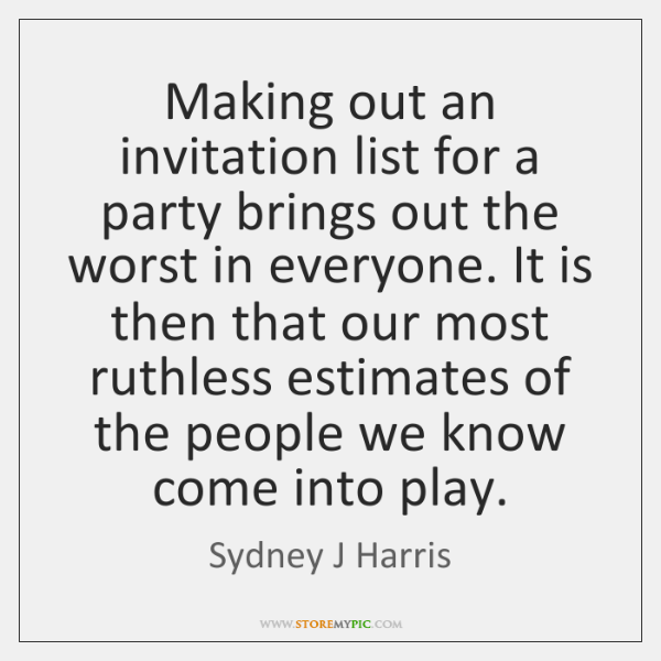 Making out an invitation list for a party brings out the worst ...