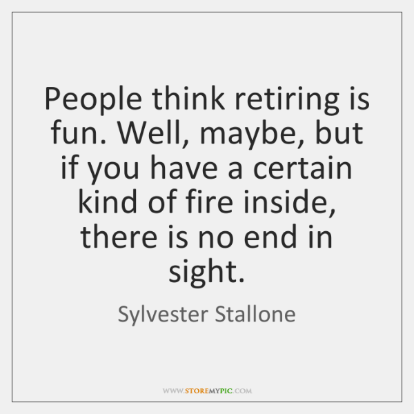 People think retiring is fun. Well, maybe, but if you have a ...