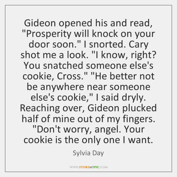 "Gideon opened his and read, ""Prosperity will knock on your door soon."" ..."