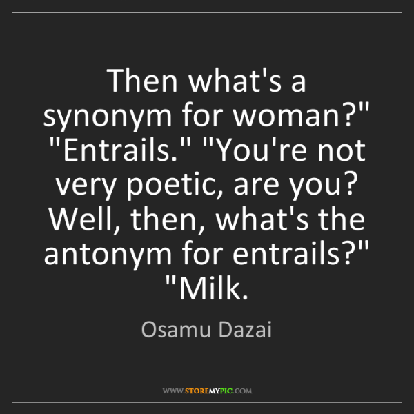 """Osamu Dazai: Then what's a synonym for woman?"""" """"Entrails."""" """"You're..."""