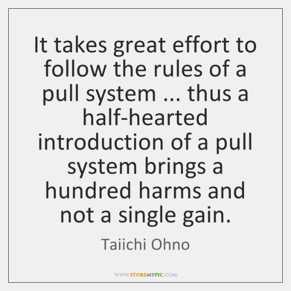 It takes great effort to follow the rules of a pull system ... ...