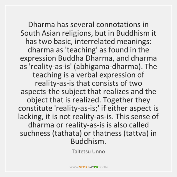 Dharma has several connotations in South Asian religions, but in Buddhism it ...