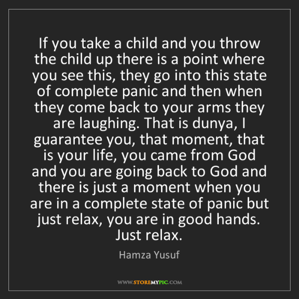 Hamza Yusuf: If you take a child and you throw the child up there...