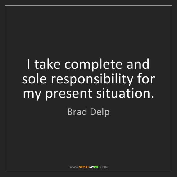 Brad Delp: I take complete and sole responsibility for my present...