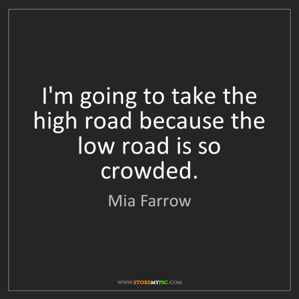 Mia Farrow: I'm going to take the high road because the low road...