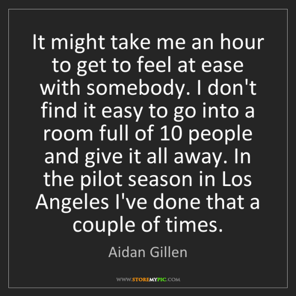 Aidan Gillen: It might take me an hour to get to feel at ease with...