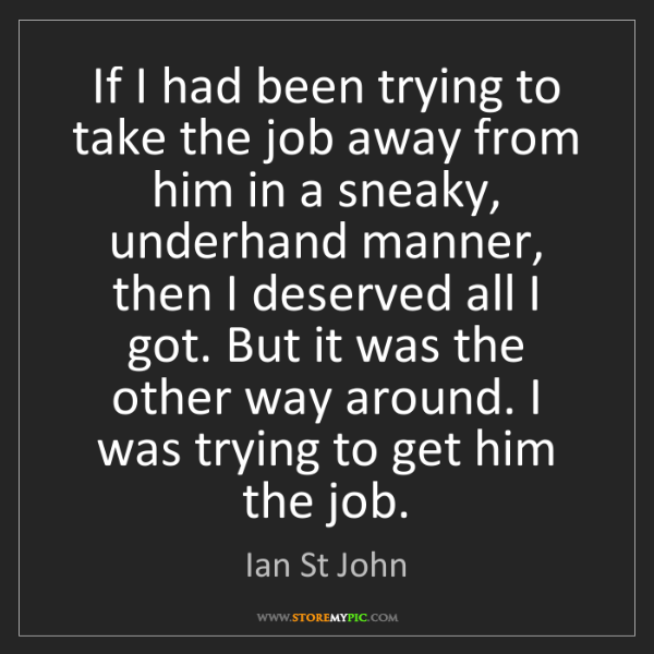Ian St John: If I had been trying to take the job away from him in...