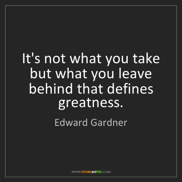 Edward Gardner: It's not what you take but what you leave behind that...