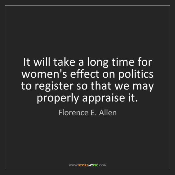 Florence E. Allen: It will take a long time for women's effect on politics...
