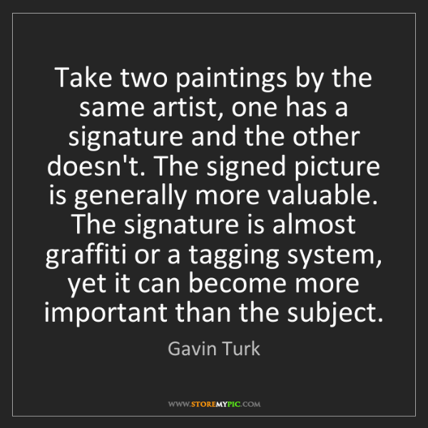 Gavin Turk: Take two paintings by the same artist, one has a signature...