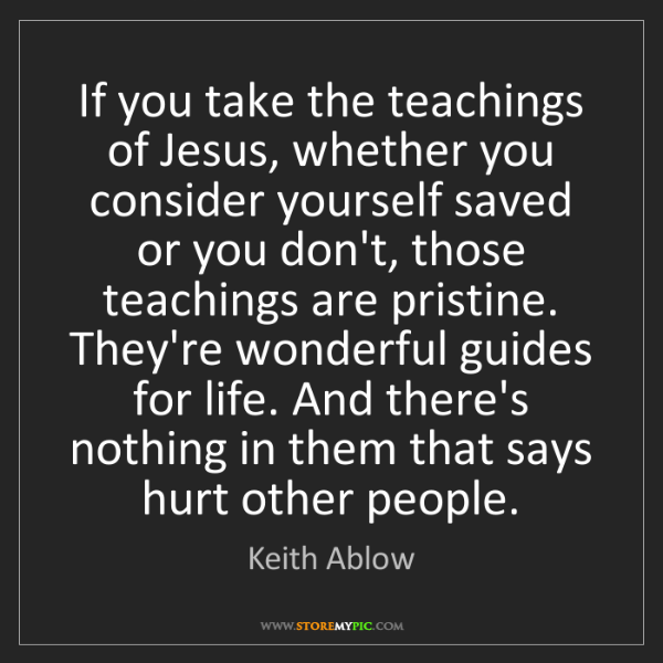 Keith Ablow: If you take the teachings of Jesus, whether you consider...