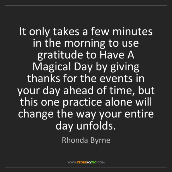 Rhonda Byrne: It only takes a few minutes in the morning to use gratitude...