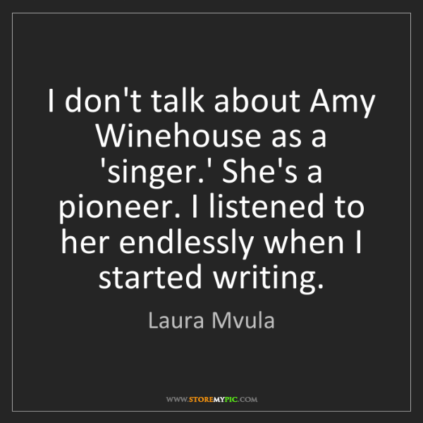 Laura Mvula: I don't talk about Amy Winehouse as a 'singer.' She's...