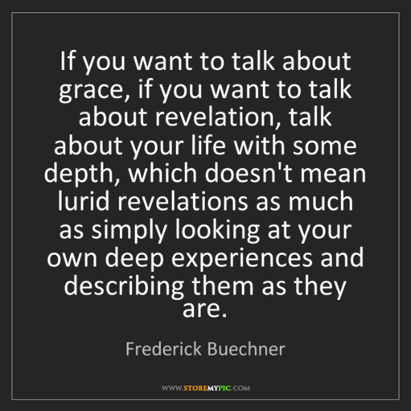 Frederick Buechner: If you want to talk about grace, if you want to talk...