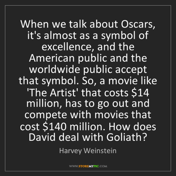 Harvey Weinstein: When we talk about Oscars, it's almost as a symbol of...