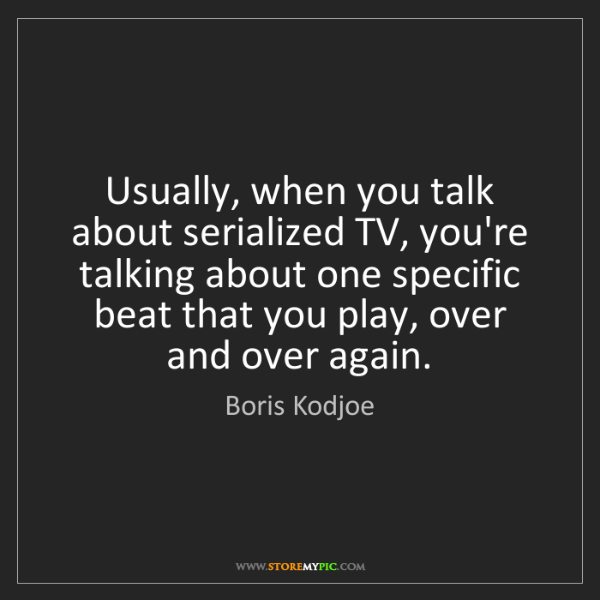 Boris Kodjoe: Usually, when you talk about serialized TV, you're talking...