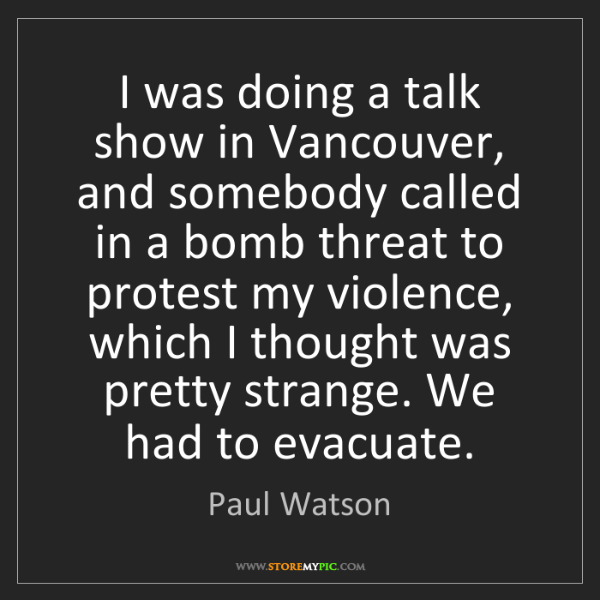 Paul Watson: I was doing a talk show in Vancouver, and somebody called...