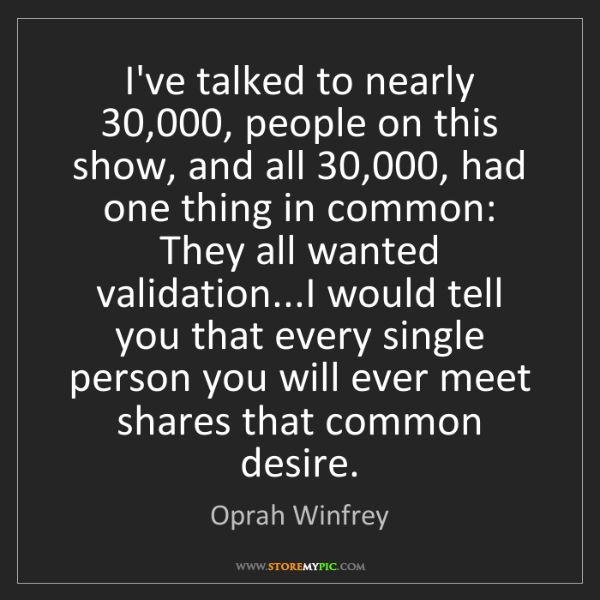 Oprah Winfrey: I've talked to nearly 30,000, people on this show, and...