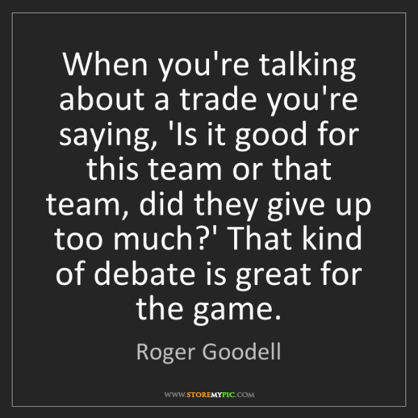 Roger Goodell: When you're talking about a trade you're saying, 'Is...