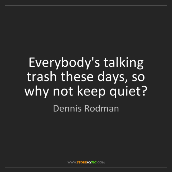 Dennis Rodman: Everybody's talking trash these days, so why not keep...