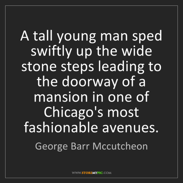 George Barr Mccutcheon: A tall young man sped swiftly up the wide stone steps...