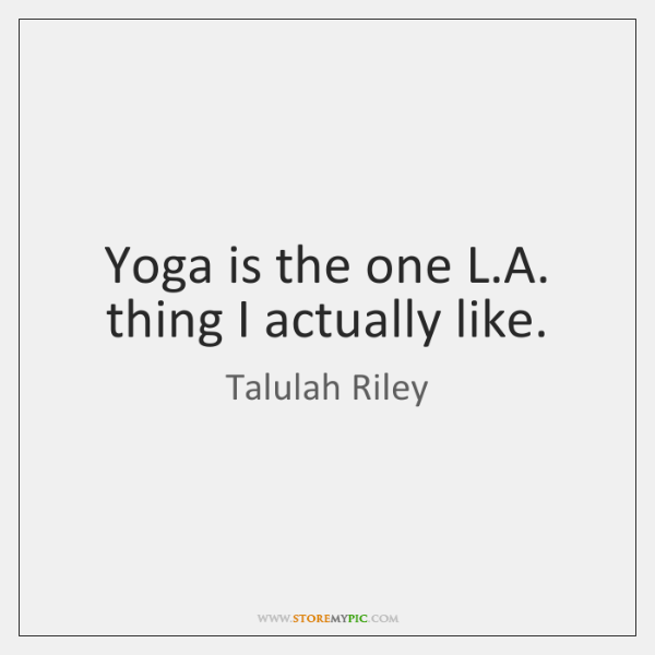 Yoga is the one L.A. thing I actually like.