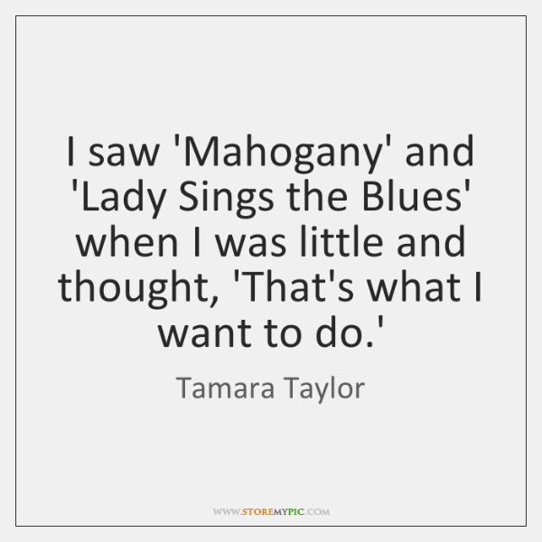 I saw 'Mahogany' and 'Lady Sings the Blues' when I was little ...