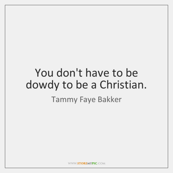 You don't have to be dowdy to be a Christian.