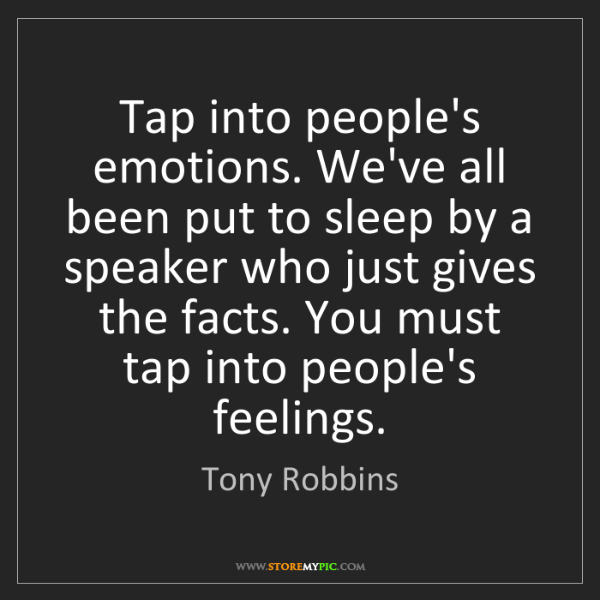 Tony Robbins: Tap into people's emotions. We've all been put to sleep...