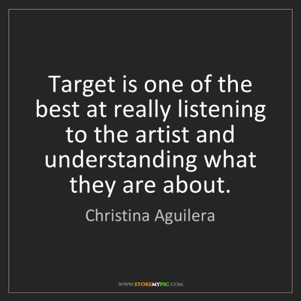 Christina Aguilera: Target is one of the best at really listening to the...