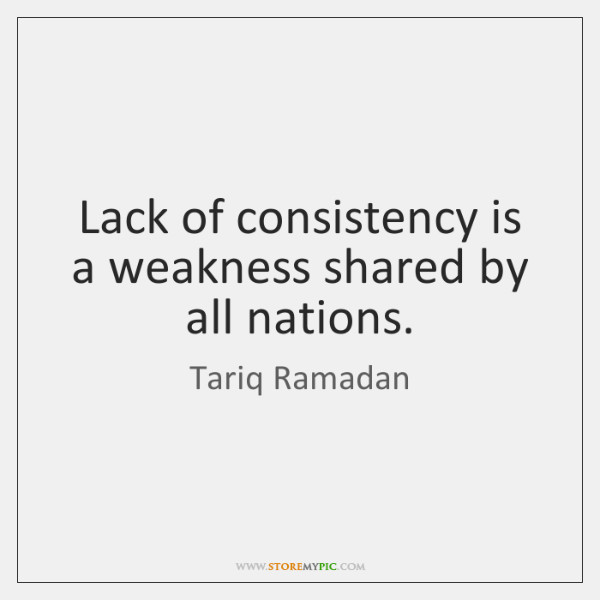 Lack of consistency is a weakness shared by all nations.
