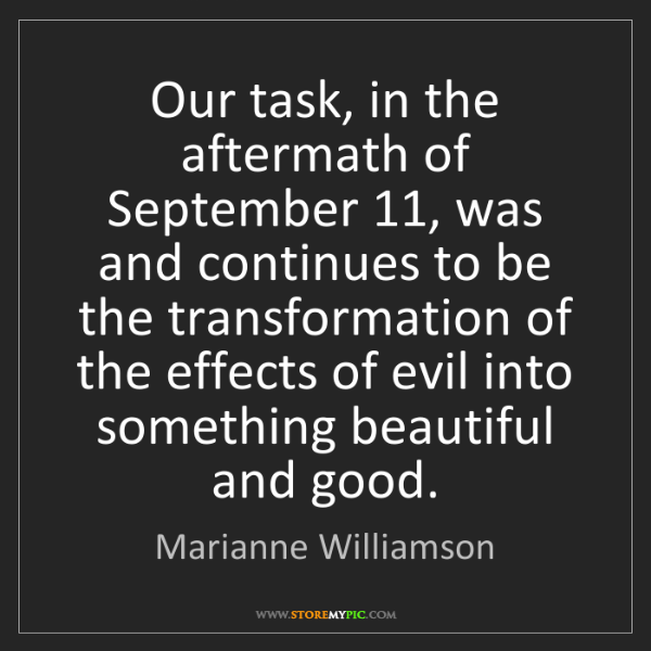 Marianne Williamson: Our task, in the aftermath of September 11, was and continues...