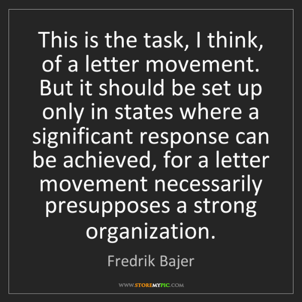Fredrik Bajer: This is the task, I think, of a letter movement. But...