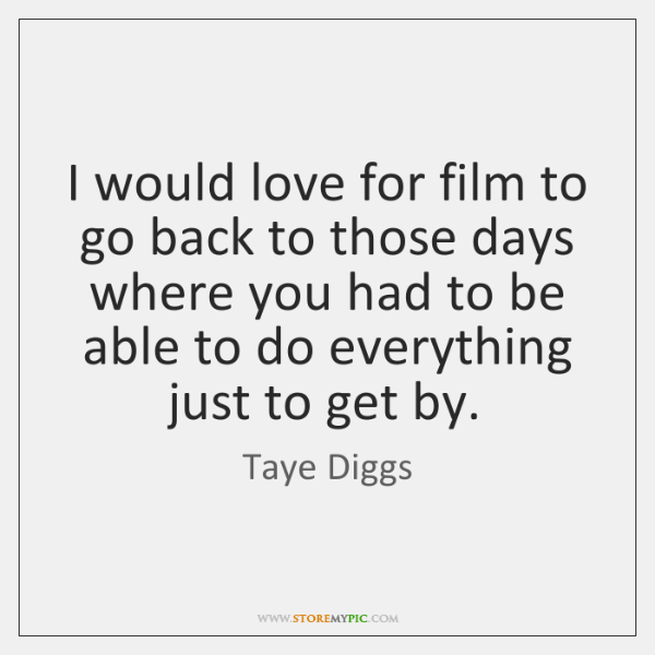 I would love for film to go back to those days where ...