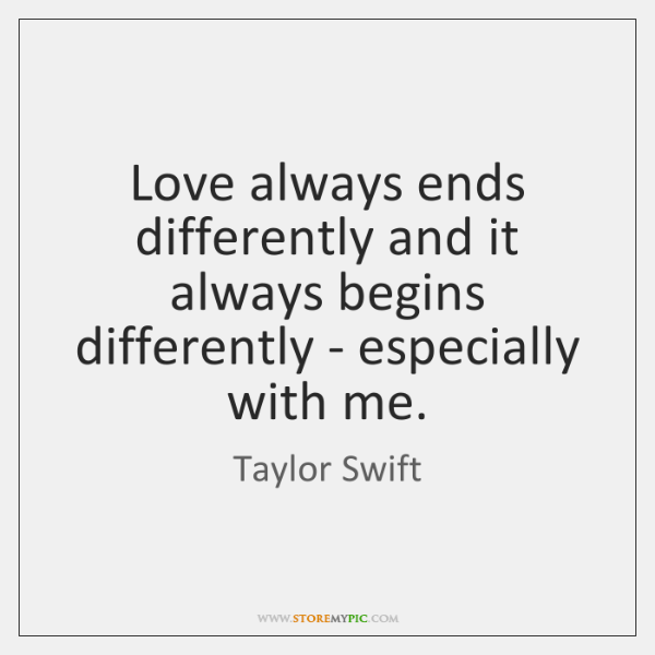 Love always ends differently and it always begins differently - especially with ...